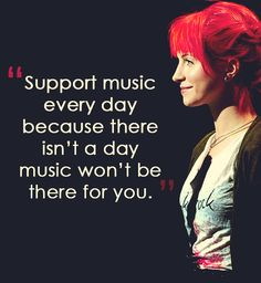 And I will be there for music :3 (Hayley Williams quote)