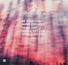 """""""Be who you were created to be and you'll set the world on fire."""" St. Catherine of Sienna"""