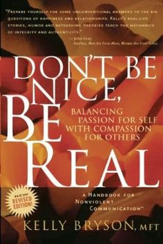 Don't Be Nice, Be Real: Balancing Passion for Self with Compassion for Others I Love Books, Good Books, Books To Read, My Books, Life Questions, This Or That Questions, Nonviolent Communication, Men Are From Mars, Get Reading