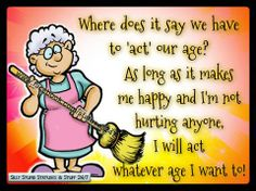 act our age life quotes quotes positive quotes funny quotes age humor Alter Humor, Old Age Humor, Aging Humor, Senior Humor, Funny Quotes, Life Quotes, Happy Quotes, Quotes Quotes, Aging Quotes