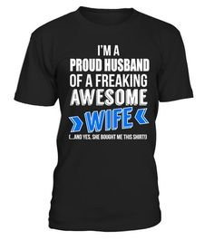 # FUNNY SHIRT FOR A PROUD HUSBAND .  I'M A PROUD HUSBAND OF A FREAKING AWESOME WIFE(...AND YES SHE BOUGHT ME THIS SHIRT!)Perfect Funny Valentines Gift Idea!Guaranteed safe checkout:PAYPAL | VISA | MASTERCARDClick the big green button to pick your son's size and order! #funnytshirtsforwomen