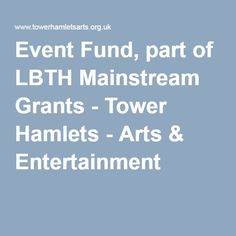 Event Fund, part of LBTH Mainstream Grants - Tower Hamlets - Arts & Entertainment