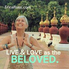 When you live and love as the BELOVED, your world becomes an ecstatic dance. I can teach you how. www.EricaRoss.com