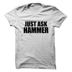 Just ask HAMMER T Shirts, Hoodies. Check price ==► https://www.sunfrog.com/Names/Just-ask-HAMMER.html?41382 $19