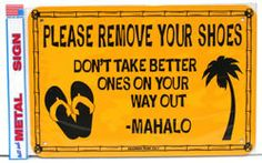 Please Remove Your Shoes Small Metal Sign, $9.99 (http://www.caseashells.com/please-remove-your-shoes-small-metal-sign/)