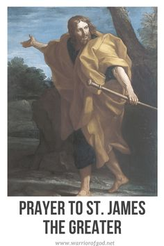 Prayer to St. James the Greater - Warrior of God Blessed Mother Mary, Blessed Virgin Mary, Sons Of Zebedee, St James The Greater, John The Baptist, Pilgrims, Catholic Saints, Guardian Angels, Saint James