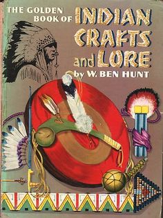 *The title is very old.....  The Golden Book of Indian Crafts and Lore by W. Ben Hunt 1st Edition 1954