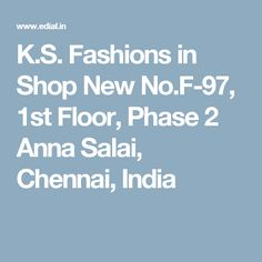 K.S. Fashions in Shop New No.F-97, 1st Floor, Phase 2 Anna Salai, Chennai, India