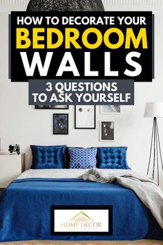 How To Decorate Your Bedroom Walls [3 Questions To Ask Yourself]. Article by HomeDecorBliss.com #HomeDecorBliss #HDB #home #decor