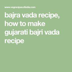 bajra vada recipe, how to make gujarati bajri vada recipe