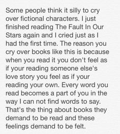 Explaining why people cry over books---exactly!< the thing about pain is, it demands to be felt ~John Green