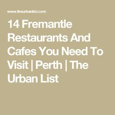 14 Fremantle Restaurants And Cafes You Need To Visit | Perth | The Urban List