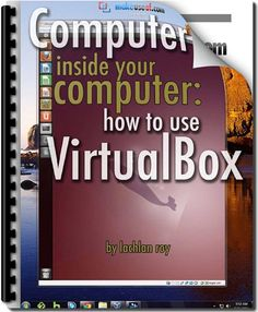 Computer In Your Computer: How To Use VirtualBox