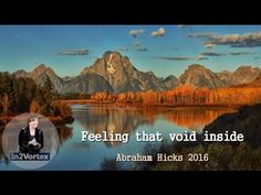 Abraham Hicks 2016  - Feeling that void inside #AbrahamHicks #lawofattraction #quotes.