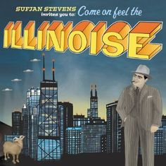 Illinois: Sufjan Stevens - SS had a lot of fun kidding us that he was going to do one of these for each state. But the fact remains that Illinois is a masterpiece. It runs the gamut of emotions from goofy fun to heartbreak, has songs so short that it's longer to say the title, and has a sound that's all it's own. Yeah.