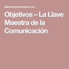 Objetivos – La Llave Maestra de la Comunicación