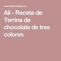 Ali - Receta de Terrina de chocolate de tres colores