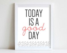 8x10 or 11x14 Simple Inspirational Quote Wall Art Today Is A Good Day Poster Typography Custom Color Dots Motivational Optimistic Wall Art