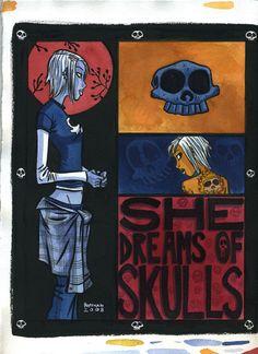 She Dreams of Skulls.  They're right, I do.