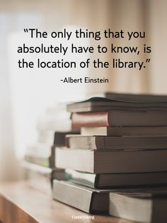 """The only thing that you absolutely have to know, is the location of the library."" Albert Einstein ~~~ 10 Quotes for the Ultimate Book Lover. Always know where the nearest library is, even if it isn't big, just know the location. Just in case. I Love Books, Good Books, Books To Read, My Books, Wise Books, Quotes For Book Lovers, Me Quotes, Good Book Quotes, Quotes On Books"