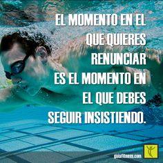 El momento en el que quieres renunciar es el momento en el que debes seguir insistiendo.