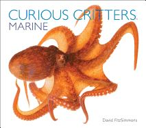 Curious Critters: Marine by David FitzSimmons [Wild Iris Publishing, $19.95 hc] - Explore the amazing worlds of marine animals of North America through stunning photography and playful prose. Come face-to-face with fabulous fish, bizarre birds, colorful crustaceans--including a brilliant blue lobster-and other captivating creatures of the Atlantic Ocean, Pacific Ocean, and the Gulf of Mexico.