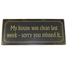 Blechschild My house was clean last week - sorry you missed it. Metallschild Nostalgie; Maße 30,5 x 13 cm