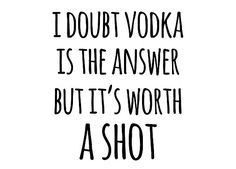 Funny vodka alcohol quotes • Also buy this artwork on wall prints, apparel, stickers, and more.