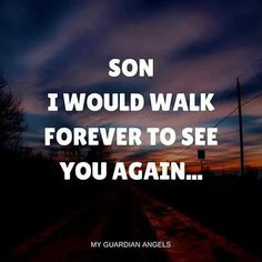 I would do anything to see you for a moment my sweet son. I miss you so terribly. Losing A Child, Losing Me, I Miss Him, Miss You, Funeral Songs, Missing My Son, Grieving Quotes, Child Loss, Collor