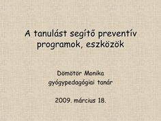 A tanulást segítő preventív programok, eszközök Dömötör Monika gyógypedagógiai tanár 2009. március 18. Math Equations, Education, Onderwijs, Learning