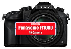 Introducing Panasonic Lumix DMC-FZ1000 4K Camera