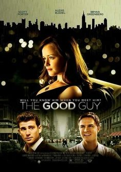 The Good Guy: Such a good movie. Romantic & cute. And it has Alexis Bledel and Bryan Greenburg in it.