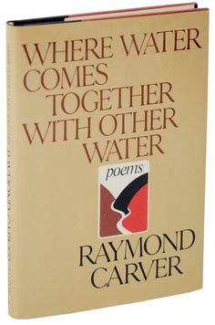 Where Water Comes Together With Other Water by Raymond Carver.  Published by Random House in 1985.