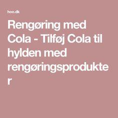 Rengøring med Cola - Tilføj Cola til hylden med rengøringsprodukter
