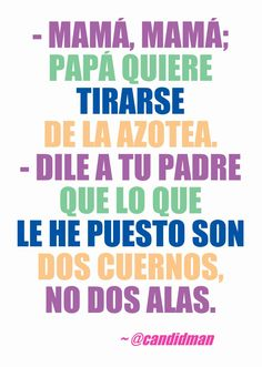 #Humor #Chiste - Mamá, mamá; papá quiere tirarse de la azotea. - Dile a tu padre que lo que le he puesto son dos cuernos, no dos alas. @Candidman