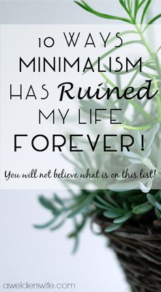 10 Ways Minimalism Ruined My Life Forever | www.awelderswife.com