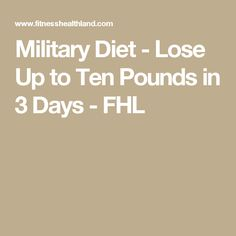 Military Diet - Lose Up to Ten Pounds in 3 Days - FHL