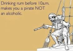 Pp Drinking rum before 10am makes you a pirate, not an alcoholic!     Bill Gibson-Patmore.  (curation & caption: @BillGP). Bill✔️
