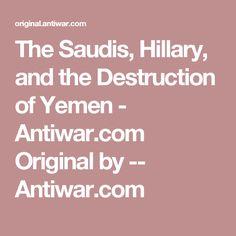 The Saudis, Hillary, and the Destruction of Yemen - Antiwar.com Original by -- Antiwar.com