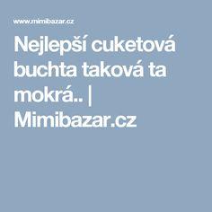 Nejlepší cuketová buchta taková ta mokrá.. | Mimibazar.cz