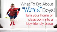 """What to Do about """"Wired"""" Boys! 