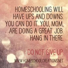 Homeschool encouragement - there are going to be great days AND rough days. Hang in there. You CAN do it! | www.HomeschoolCreations.net