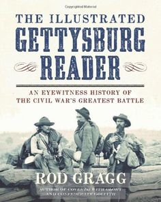 The Illustrated Gettysburg Reader: An Eyewitness History of the Civil War's Greatest Battle by Rod Gragg, http://www.amazon.com/dp/1621570436/ref=cm_sw_r_pi_dp_S8p0rb1D2GH45