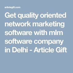 Get quality oriented network marketing software with mlm software company in Delhi - Article Gift