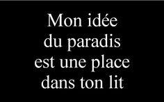 Mon idée du paradis est une place dans ton lit.