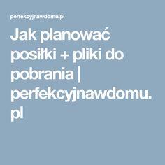 Jak planować posiłki + pliki do pobrania | perfekcyjnawdomu.pl