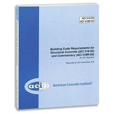 Building Code Requirements for Structural Concrete (ACI 318-05) and Commentary (ACI 318R-05)