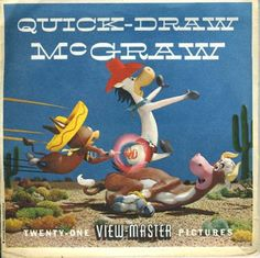 Yippee I O Kaya, galloping all the way. Here comes Quick-Draw McGraw Vintage Cartoon, Vintage Comics, Vintage Toys, Gi Joe, Cartoon Crazy, View Master, Master Art, Fairly Odd Parents, Retro Toys