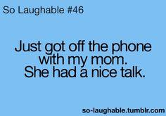 Hehe true, but I still love my mom!