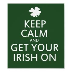 Keep Calm and Get Your Irish On!  Go Notre Dame!